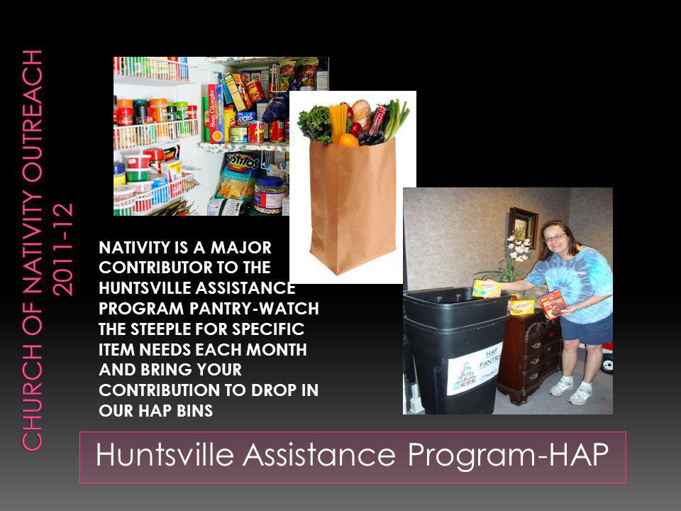 Huntsville Assistance Program-HAP NATIVITY IS A MAJOR CONTRIBUTOR TO THE HUNTSVILLE ASSISTANCE PROGRAM PANTRY-WATCH THE STEEPLE FOR SPECIFIC ITEM NEEDS EACH MONTH AND BRING YOUR CONTRIBUTION TO DROP IN OUR HAP BINS