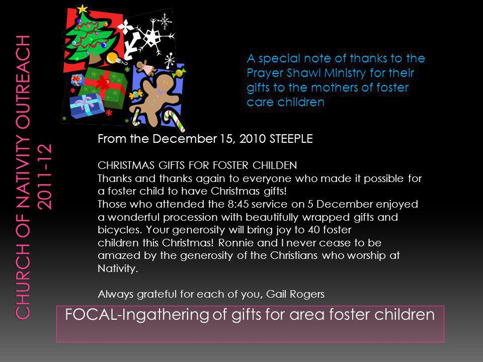 FOCAL-Ingathering of gifts for area foster children From the December 15, 2010 STEEPLE CHRISTMAS GIFTS FOR FOSTER CHILDEN Thanks and thanks again to everyone who made it possible for a foster child to have Christmas gifts.