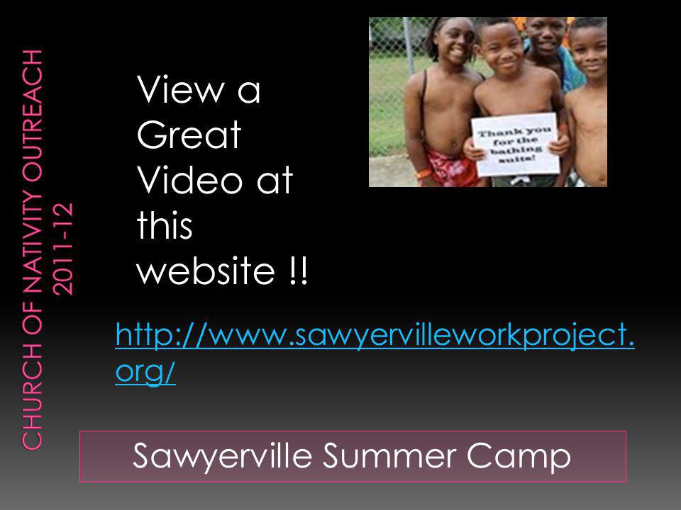 Sawyerville Summer Camp http://www.sawyervilleworkproject. org / View a Great Video at this website !!
