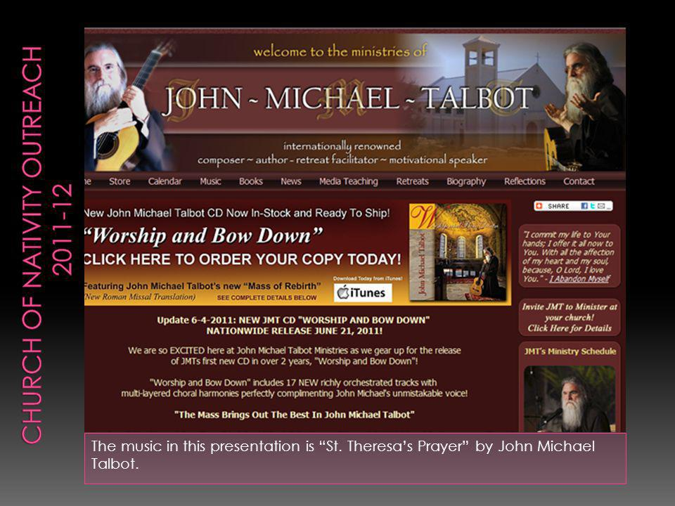 The music in this presentation is St. Theresas Prayer by John Michael Talbot.