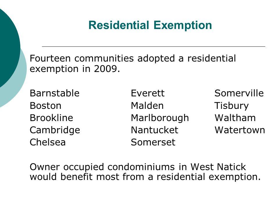 Fourteen communities adopted a residential exemption in 2009. BarnstableEverettSomerville BostonMaldenTisbury BrooklineMarlborough Waltham CambridgeNa