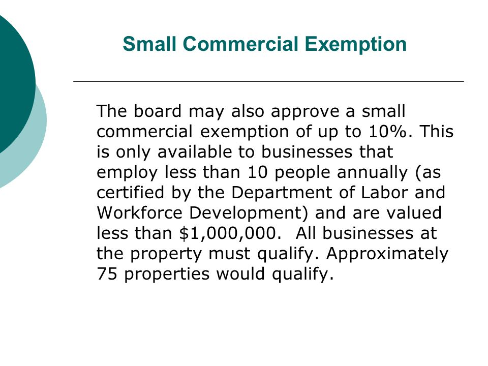 The board may also approve a small commercial exemption of up to 10%. This is only available to businesses that employ less than 10 people annually (a