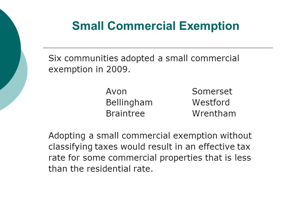 Six communities adopted a small commercial exemption in 2009. AvonSomerset Bellingham Westford Braintree Wrentham Adopting a small commercial exemptio