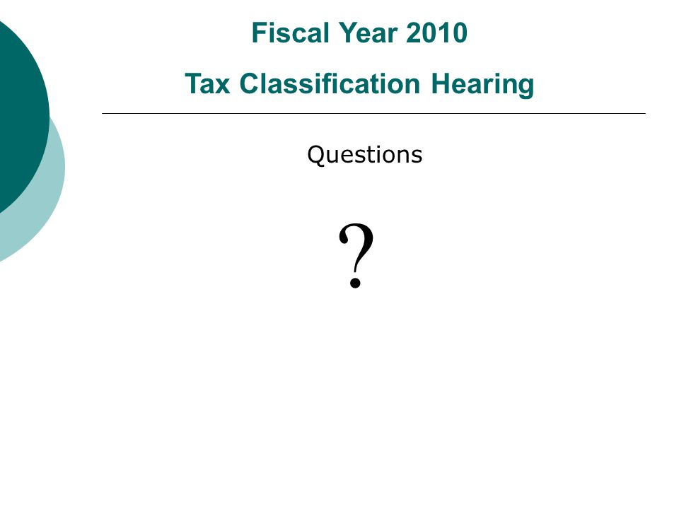 Questions Fiscal Year 2010 Tax Classification Hearing