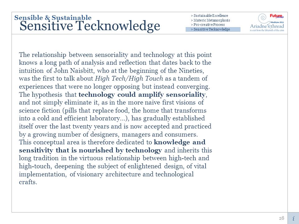 i Sensitive Tecknowledge The relationship between sensoriality and technology at this point knows a long path of analysis and reflection that dates back to the intuition of John Naisbitt, who at the beginning of the Nineties, was the first to talk about High Tech/High Touch as a tandem of experiences that were no longer opposing but instead converging.