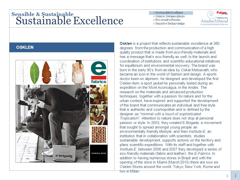i Sustainable Excellence Osklen is a project that reflects sustainable excellence at 360 degrees: from the production and communication of a high quality product that is made from eco-friendly materials and has a message thats eco-friendly as well, to the launch and coordination of institutions and scientific-educational initiatives for equilibrium and environmental recovery.
