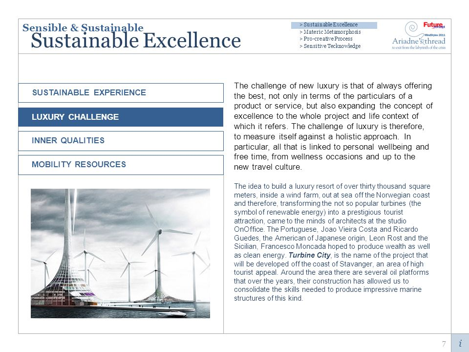 i Sustainable Excellence The challenge of new luxury is that of always offering the best, not only in terms of the particulars of a product or service, but also expanding the concept of excellence to the whole project and life context of which it refers.