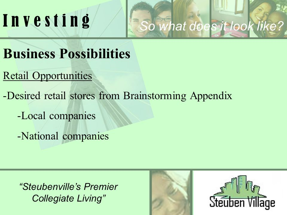 Steubenvilles Premier Collegiate Living I n v e s t i n g Business Possibilities Retail Opportunities -Desired retail stores from Brainstorming Append
