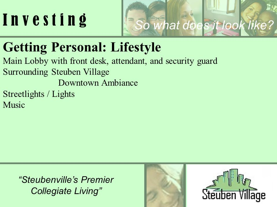 Steubenvilles Premier Collegiate Living I n v e s t i n g Getting Personal: Lifestyle Main Lobby with front desk, attendant, and security guard Surrou