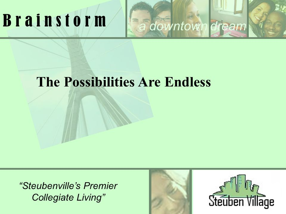 Steubenvilles Premier Collegiate Living B r a i n s t o r m The Possibilities Are Endless