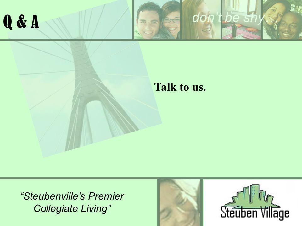 dont be shy… Steubenvilles Premier Collegiate Living Q & A Talk to us.