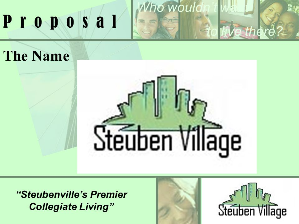 Who wouldnt want to live there Steubenvilles Premier Collegiate Living P r o p o s a l The Name
