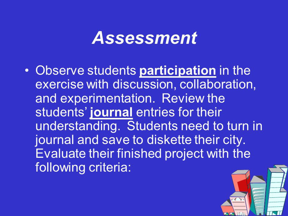 Assessment Observe students participation in the exercise with discussion, collaboration, and experimentation.