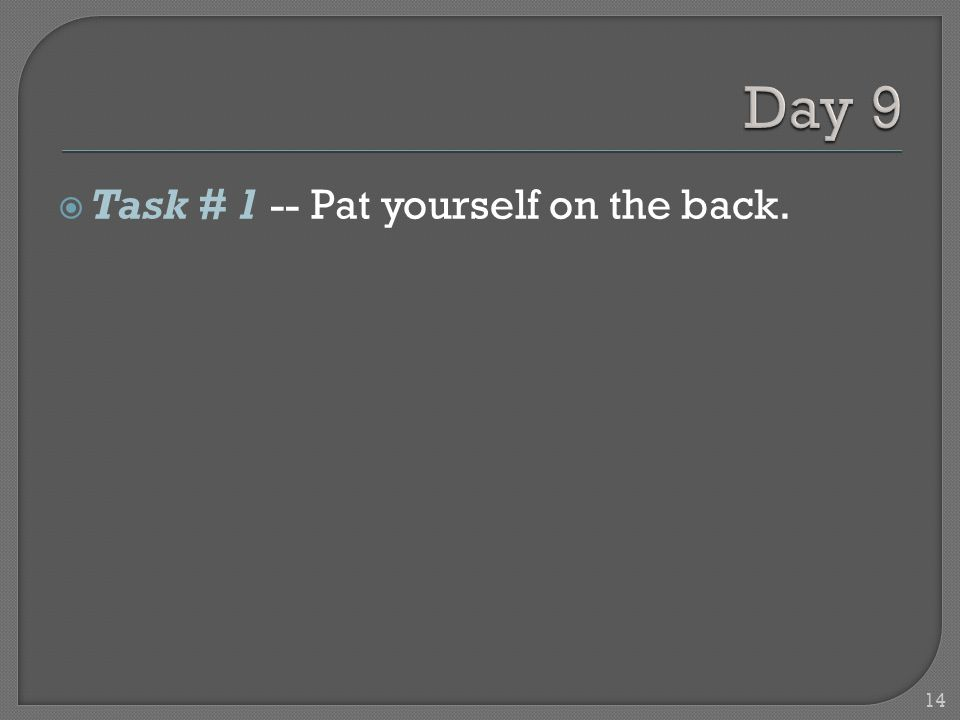 14 Task # 1 -- Pat yourself on the back.