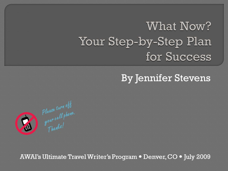By Jennifer Stevens AWAIs Ultimate Travel Writers Program Denver, CO July 2009 Please turn off your cell phone.