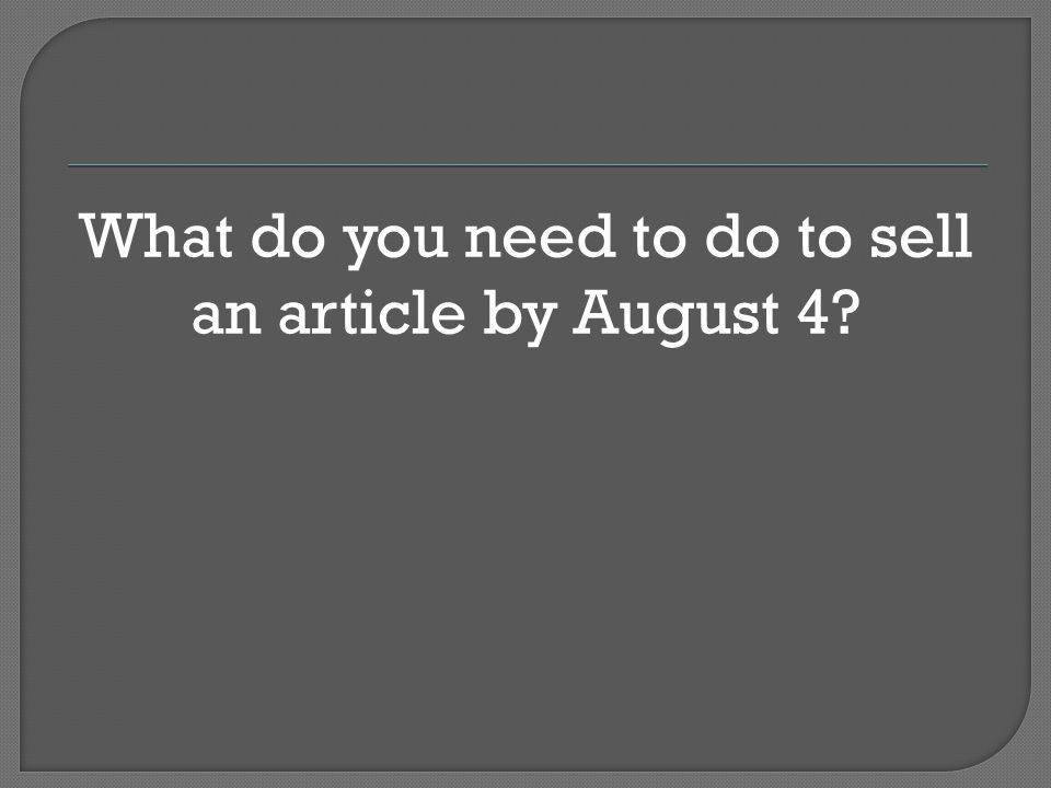 What do you need to do to sell an article by August 4