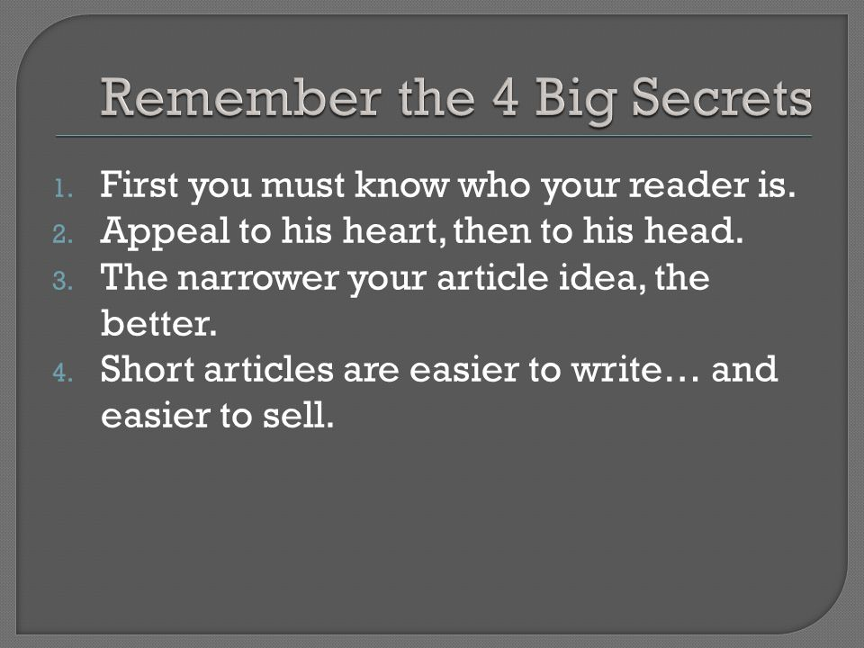 1. First you must know who your reader is. 2. Appeal to his heart, then to his head.