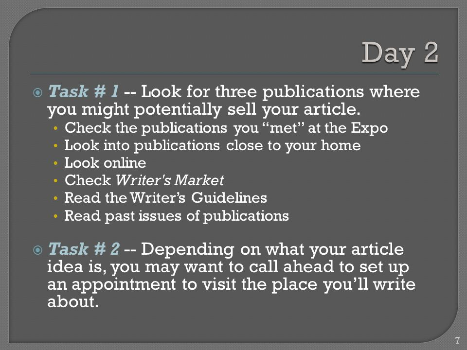7 Task # 1 -- Look for three publications where you might potentially sell your article.