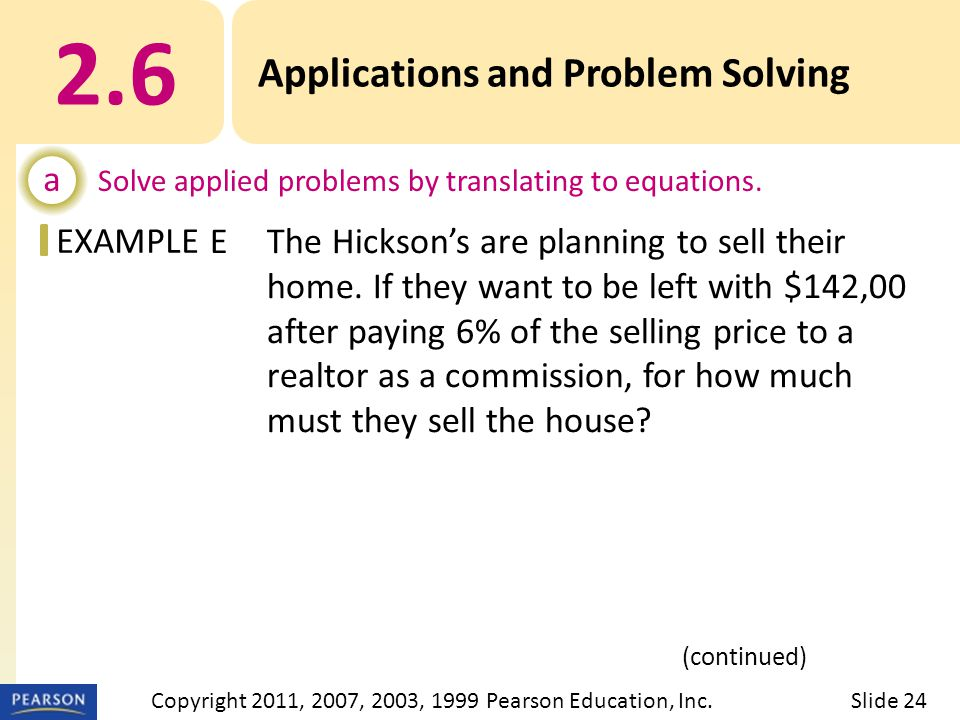 EXAMPLE 2.6 Applications and Problem Solving a Solve applied problems by translating to equations. EThe Hicksons are planning to sell their home. If t