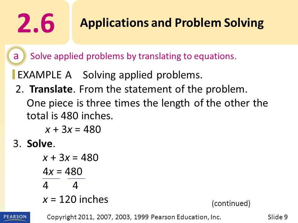 EXAMPLE 3. Solve. x + 3x = 480 4x = 4804 x = 120 inches 2. Translate. From the statement of the problem. One piece is three times the length of the ot