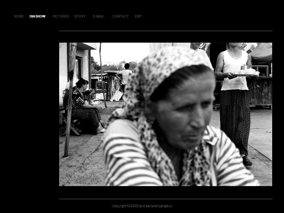 HOMEDIASHOWPICTURESE-MAILCONTACTEXIT copyright 12/2002 tarik samarah sarajevo STORY SL AJ D 77 DIASHOW
