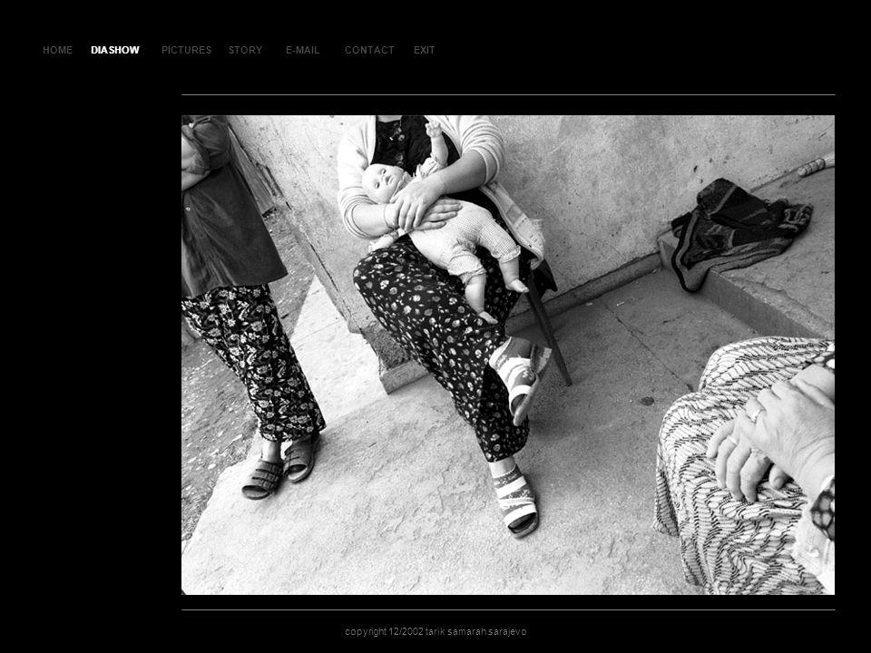 HOMEDIASHOWPICTURESE-MAILCONTACTEXIT copyright 12/2002 tarik samarah sarajevo STORY SLA JD 117 DIASHOW