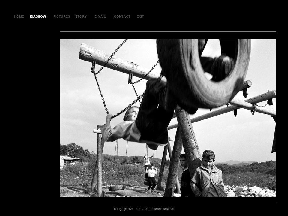 HOMEDIASHOWPICTURESE-MAILCONTACTEXIT copyright 12/2002 tarik samarah sarajevo STORY SLA JD 86 DIASHOW