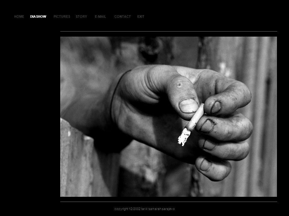 HOMEDIASHOWPICTURESE-MAILCONTACTEXIT copyright 12/2002 tarik samarah sarajevo STORY SLA JD 25 DIASHOW