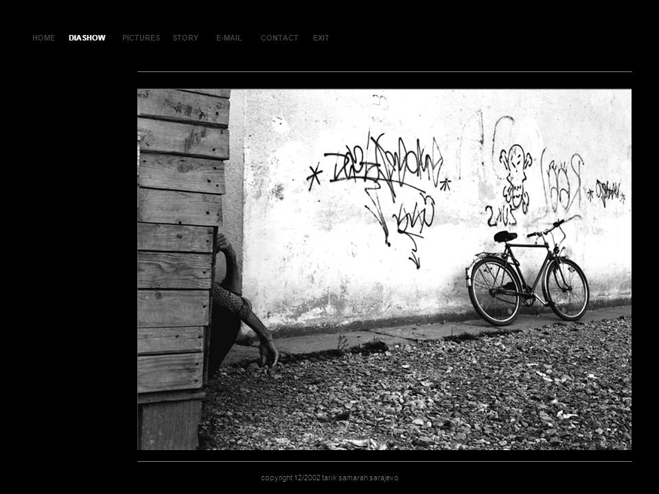 HOMEDIASHOWPICTURESE-MAILCONTACTEXIT copyright 12/2002 tarik samarah sarajevo STORY SLA JD 74 DIASHOW