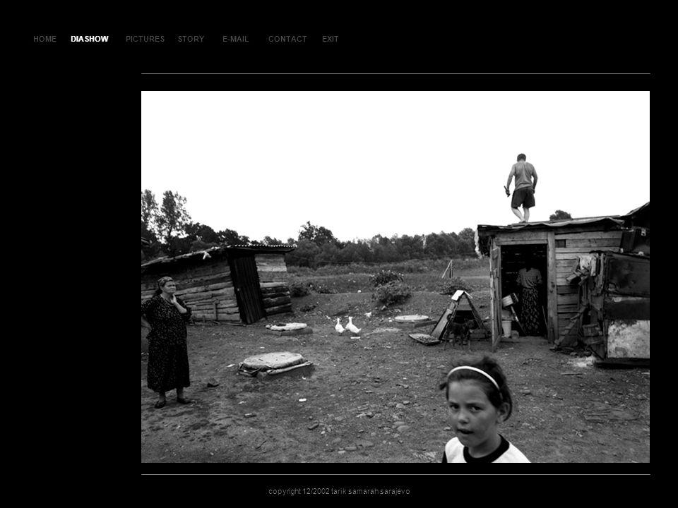 HOMEDIASHOWPICTURESE-MAILCONTACTEXIT copyright 12/2002 tarik samarah sarajevo STORY SLAJ D 75 DIASHOW