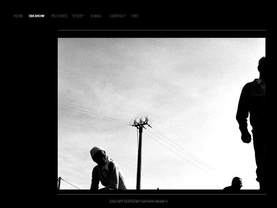 HOMEDIASHOWPICTURESE-MAILCONTACTEXIT copyright 12/2002 tarik samarah sarajevo STORY SLAJD 53SLAJD 53 DIASHOW