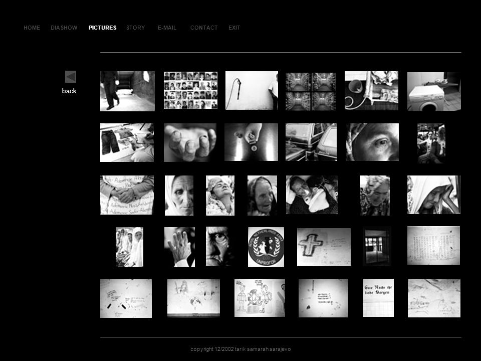 HOMEDIASHOWPICTURESE-MAILCONTACTEXIT copyright 12/2002 tarik samarah sarajevo STORY PI C T U R E S 02 back PICTURES