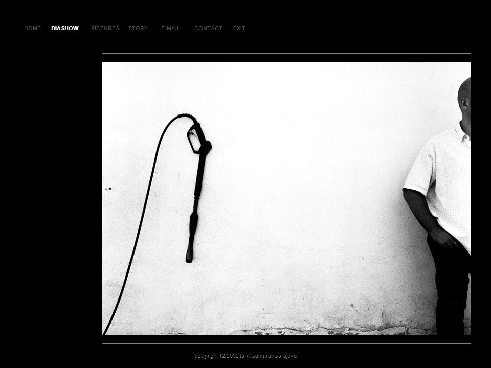 HOMEDIASHOWPICTURESE-MAILCONTACTEXIT copyright 12/2002 tarik samarah sarajevo STORY SL AJ D 98 DIASHOW