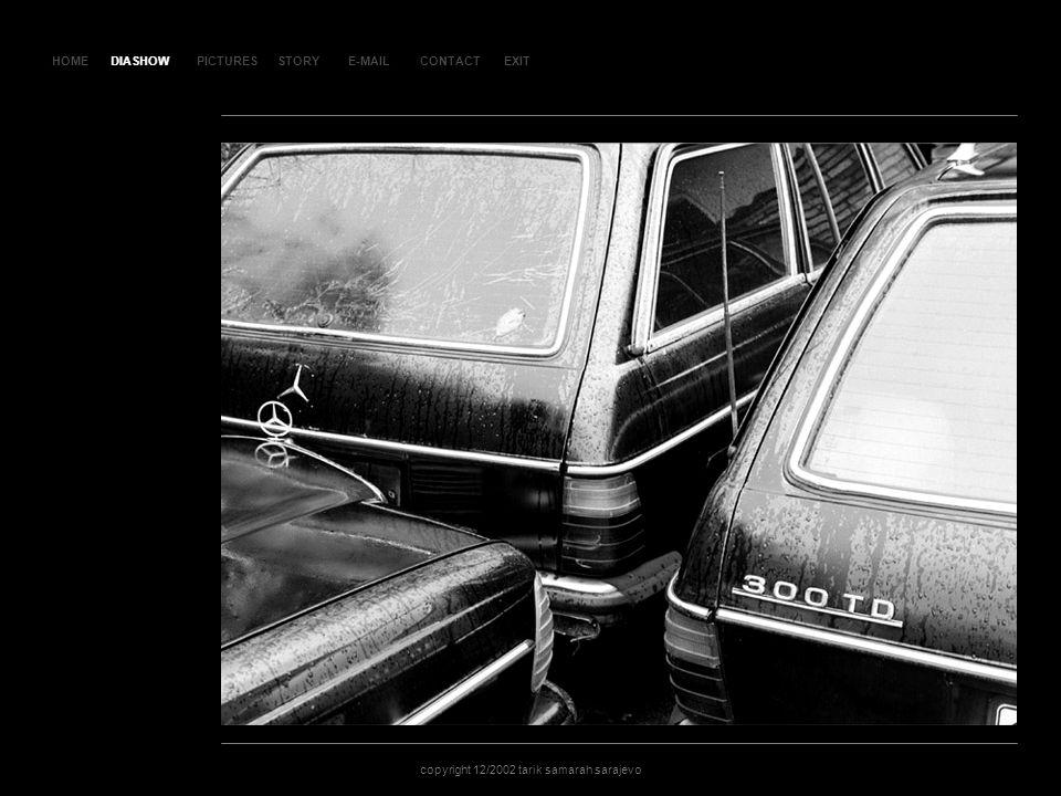 HOMEDIASHOWPICTURESE-MAILCONTACTEXIT copyright 12/2002 tarik samarah sarajevo STORY SL AJ D 22 DIASHOW