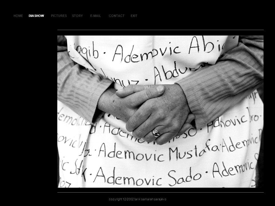 HOMEDIASHOWPICTURESE-MAILCONTACTEXIT copyright 12/2002 tarik samarah sarajevo STORY SL AJ D 30 DIASHOW