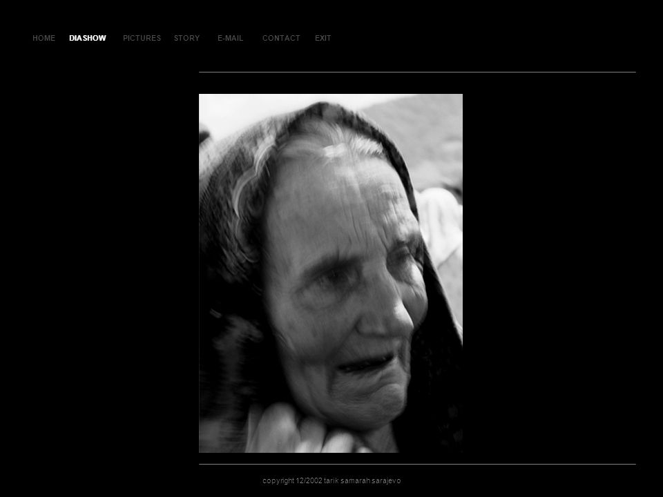 HOMEDIASHOWPICTURESE-MAILCONTACTEXIT copyright 12/2002 tarik samarah sarajevo STORY SL AJ D 10 4 DIASHOW