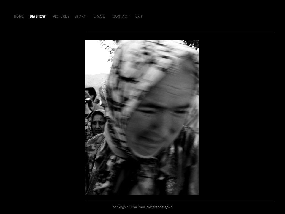 HOMEDIASHOWPICTURESE-MAILCONTACTEXIT copyright 12/2002 tarik samarah sarajevo STORY SLA JD 119 DIASHOW