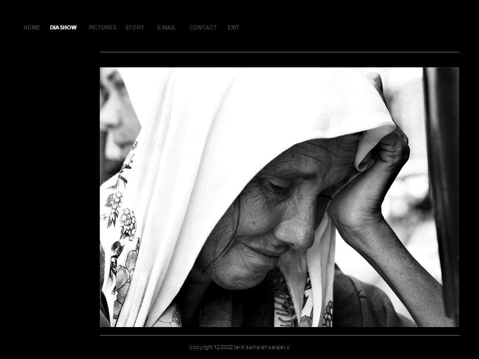 HOMEDIASHOWPICTURESE-MAILCONTACTEXIT copyright 12/2002 tarik samarah sarajevo STORY SL AJ D 14 7 DIASHOW