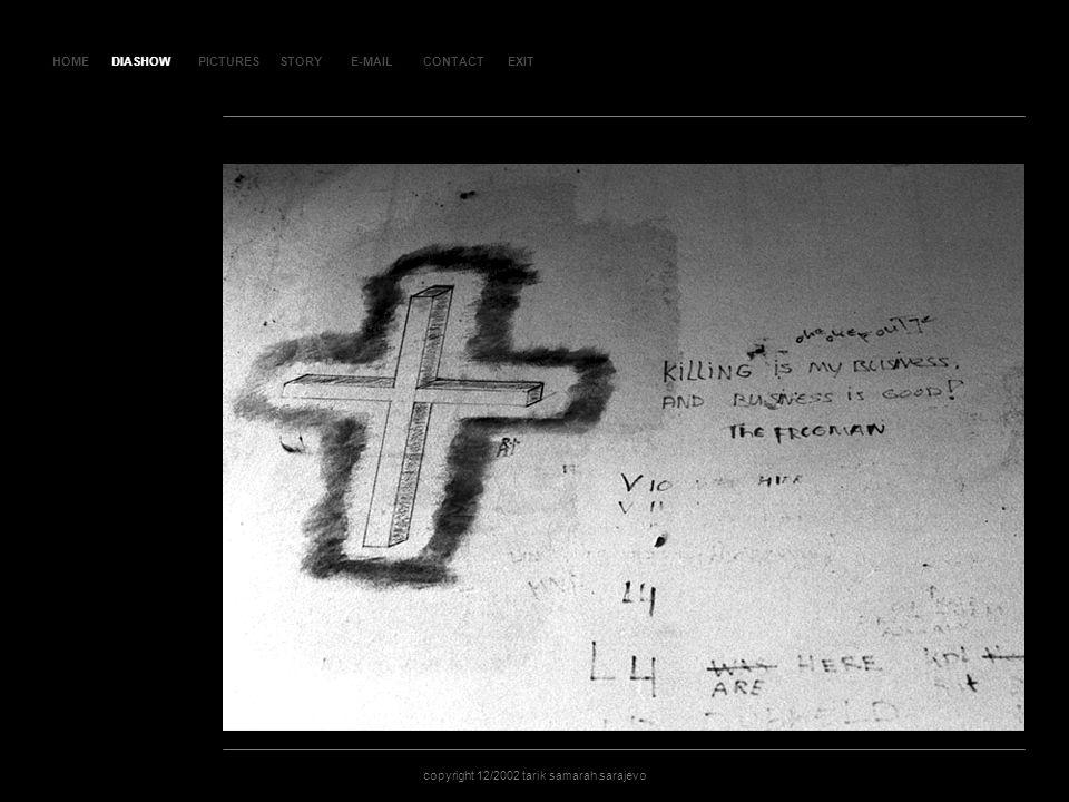 HOMEDIASHOWPICTURESE-MAILCONTACTEXIT copyright 12/2002 tarik samarah sarajevo STORY SLA JDO VI 150 DIASHOW