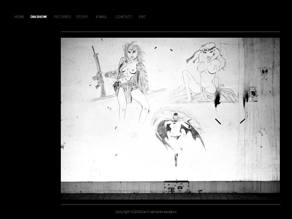 HOMEDIASHOWPICTURESE-MAILCONTACTEXIT copyright 12/2002 tarik samarah sarajevo STORY SLA JD 159 DIASHOW