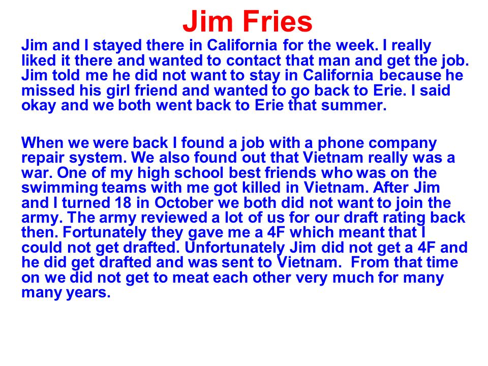 Jim Fries Jim and I stayed there in California for the week. I really liked it there and wanted to contact that man and get the job. Jim told me he di