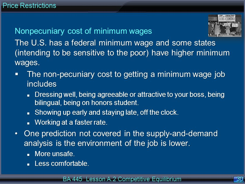 30 Nonpecuniary cost of minimum wages The U.S. has a federal minimum wage and some states (intending to be sensitive to the poor) have higher minimum