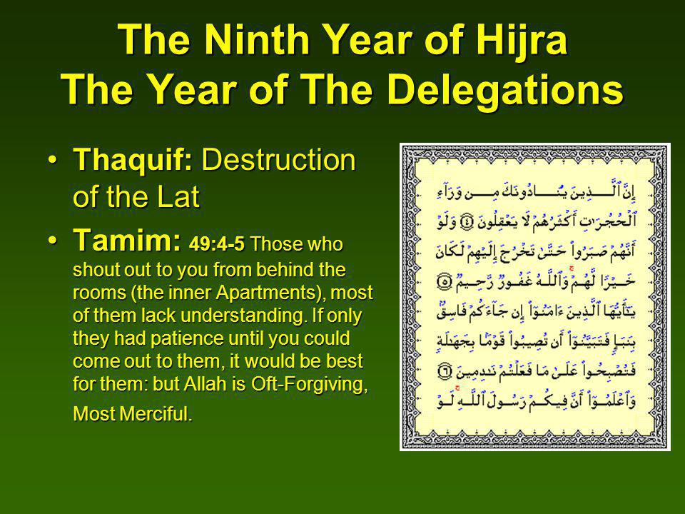 The Ninth Year of Hijra The Year of The Delegations Thaquif: Destruction of the LatThaquif: Destruction of the Lat Tamim: 49:4-5 Those who shout out to you from behind the rooms (the inner Apartments), most of them lack understanding.