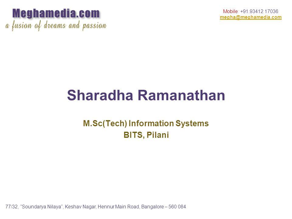 77/32, Soundarya Nilaya, Keshav Nagar, Hennur Main Road, Bangalore – 560 084 Mobile: +91.93412 17036 megha@meghamedia.com Sharadha Ramanathan M.Sc(Tech) Information Systems BITS, Pilani