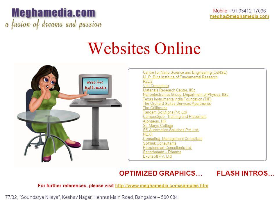 Mobile: +91.93412 17036 megha@meghamedia.com 77/32, Soundarya Nilaya, Keshav Nagar, Hennur Main Road, Bangalore – 560 084 Websites Online OPTIMIZED GRAPHICS… FLASH INTROS… For further references, please visit http://www.meghamedia.com/samples.htmhttp://www.meghamedia.com/samples.htm Centre for Nano Science and Engineering (CeNSE) M.