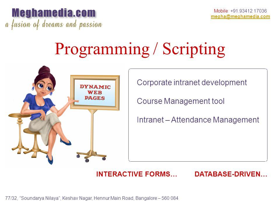 Mobile: +91.93412 17036 megha@meghamedia.com 77/32, Soundarya Nilaya, Keshav Nagar, Hennur Main Road, Bangalore – 560 084 INTERACTIVE FORMS… DATABASE-DRIVEN… Corporate intranet development Course Management tool Intranet – Attendance Management Programming / Scripting