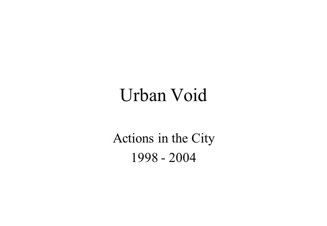 Urban Void Actions in the City 1998 - 2004