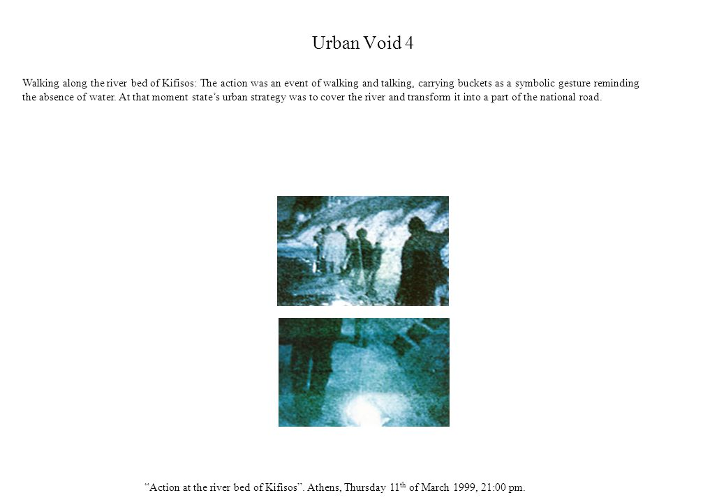 Urban Void 4 Action at the river bed of Kifisos. Athens, Thursday 11 th of March 1999, 21:00 pm.
