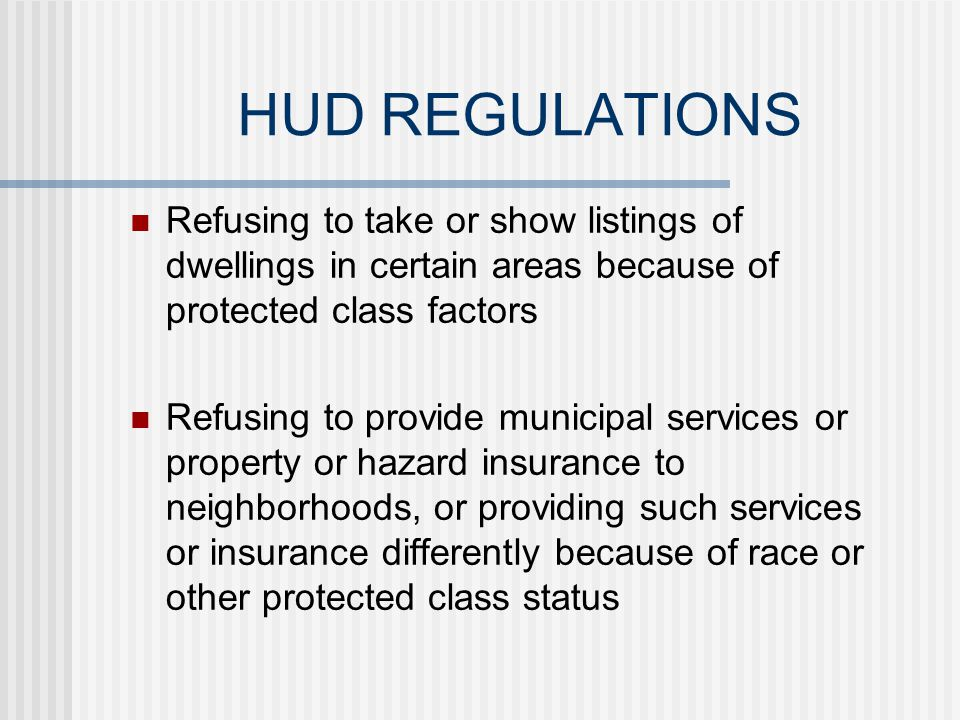 HUD REGULATIONS Failing to process an offer for the sale or rental of a dwelling Restricting the availability of privileges, services, or facilities Requiring sexual favors as a condition of obtaining services or repairs Employing codes or devices to segregate or reject applicants, purchasers, or renters