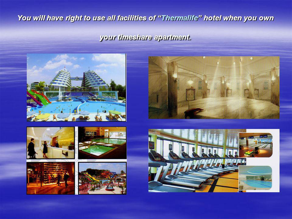 You will have right to use all facilities of Thermalife hotel when you own your timeshare apartment.